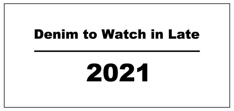2021年後半の注目デニムをご紹介